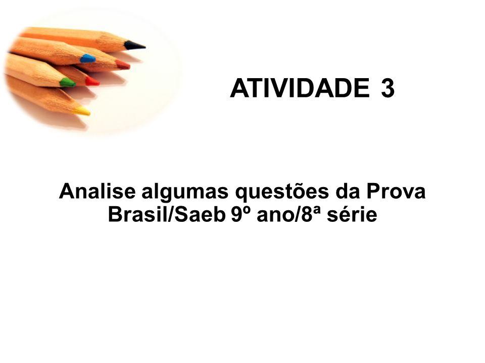 ATIVIDADE 3 Analise algumas questões da Prova Brasil/Saeb 9º ano/8ª série