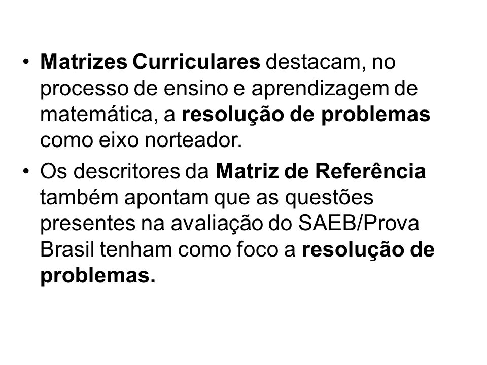Matrizes Curriculares destacam, no processo de ensino e aprendizagem de matemática, a resolução de problemas como eixo norteador.