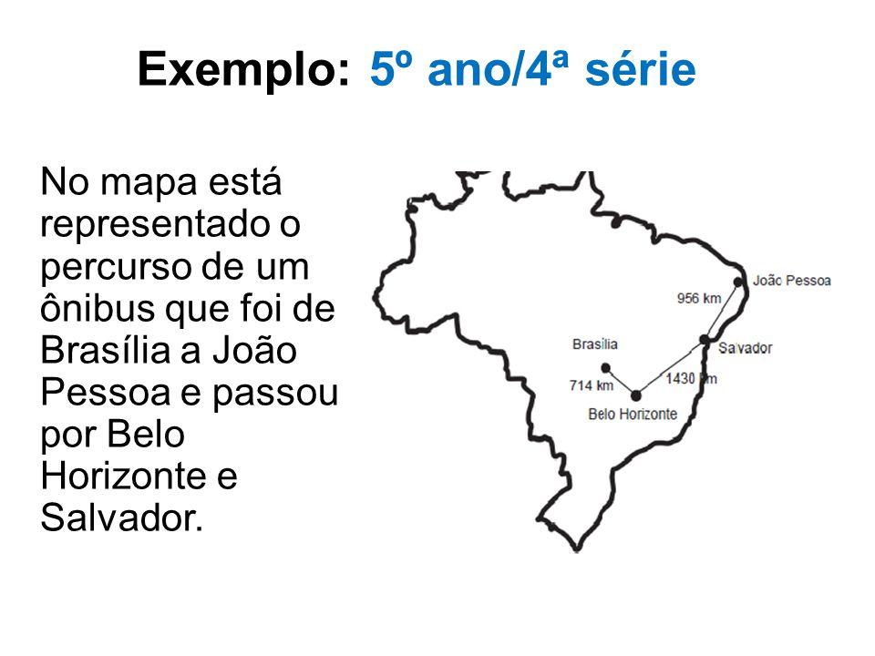 Exemplo: 5º ano/4ª série No mapa está representado o percurso de um ônibus que foi de Brasília a João Pessoa e passou por Belo Horizonte e Salvador.