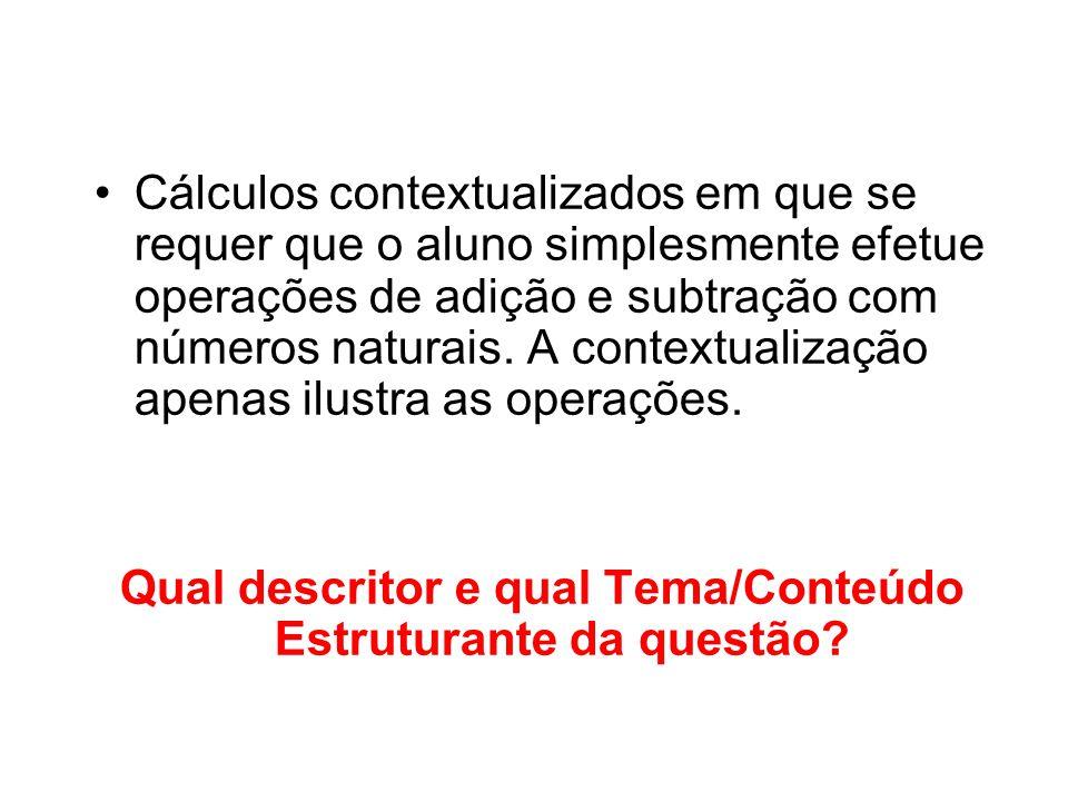 Cálculos contextualizados em que se requer que o aluno simplesmente efetue operações de adição e subtração com números naturais.