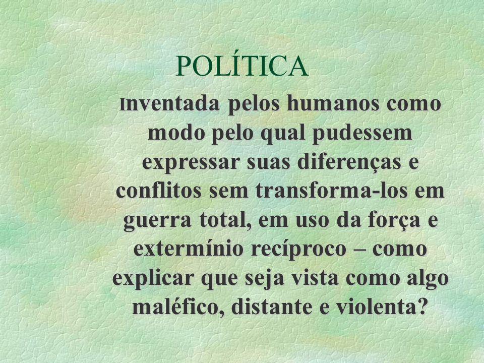 POLÍTICA I nventada pelos humanos como modo pelo qual pudessem expressar suas diferenças e conflitos sem transforma-los em guerra total, em uso da for