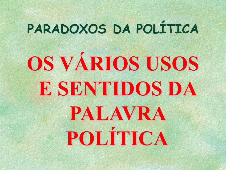 PARADOXOS DA POLÍTICA OS VÁRIOS USOS E SENTIDOS DA PALAVRA POLÍTICA