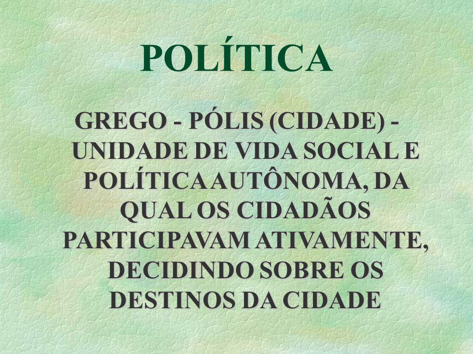 POLÍTICA GREGO - PÓLIS (CIDADE) - UNIDADE DE VIDA SOCIAL E POLÍTICA AUTÔNOMA, DA QUAL OS CIDADÃOS PARTICIPAVAM ATIVAMENTE, DECIDINDO SOBRE OS DESTINOS