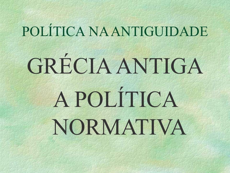 POLÍTICA NA ANTIGUIDADE GRÉCIA ANTIGA A POLÍTICA NORMATIVA