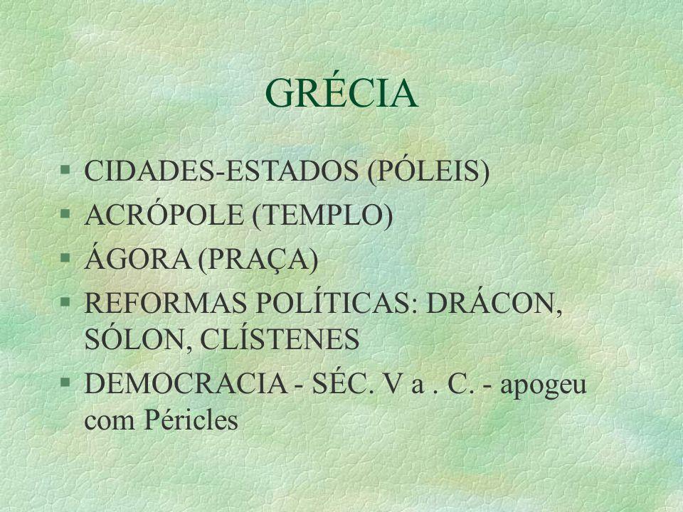 GRÉCIA CIDADES-ESTADOS (PÓLEIS) ACRÓPOLE (TEMPLO) ÁGORA (PRAÇA) REFORMAS POLÍTICAS: DRÁCON, SÓLON, CLÍSTENES DEMOCRACIA - SÉC. V a. C. - apogeu com Pé