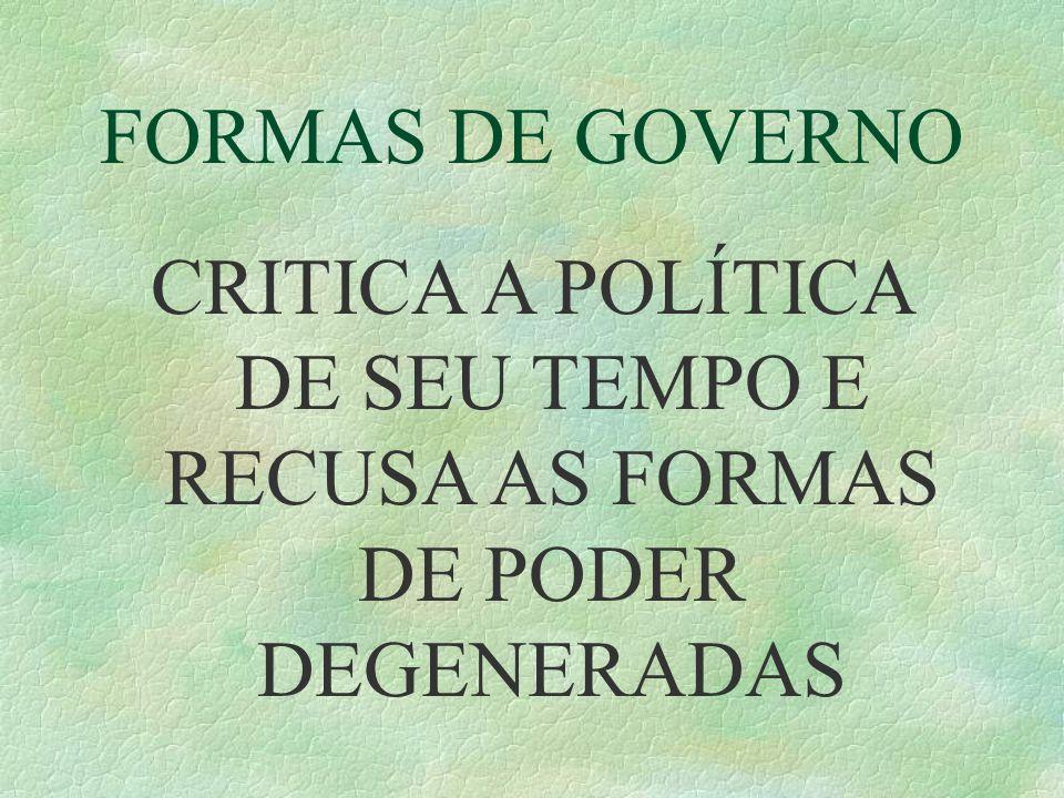 FORMAS DE GOVERNO CRITICA A POLÍTICA DE SEU TEMPO E RECUSA AS FORMAS DE PODER DEGENERADAS