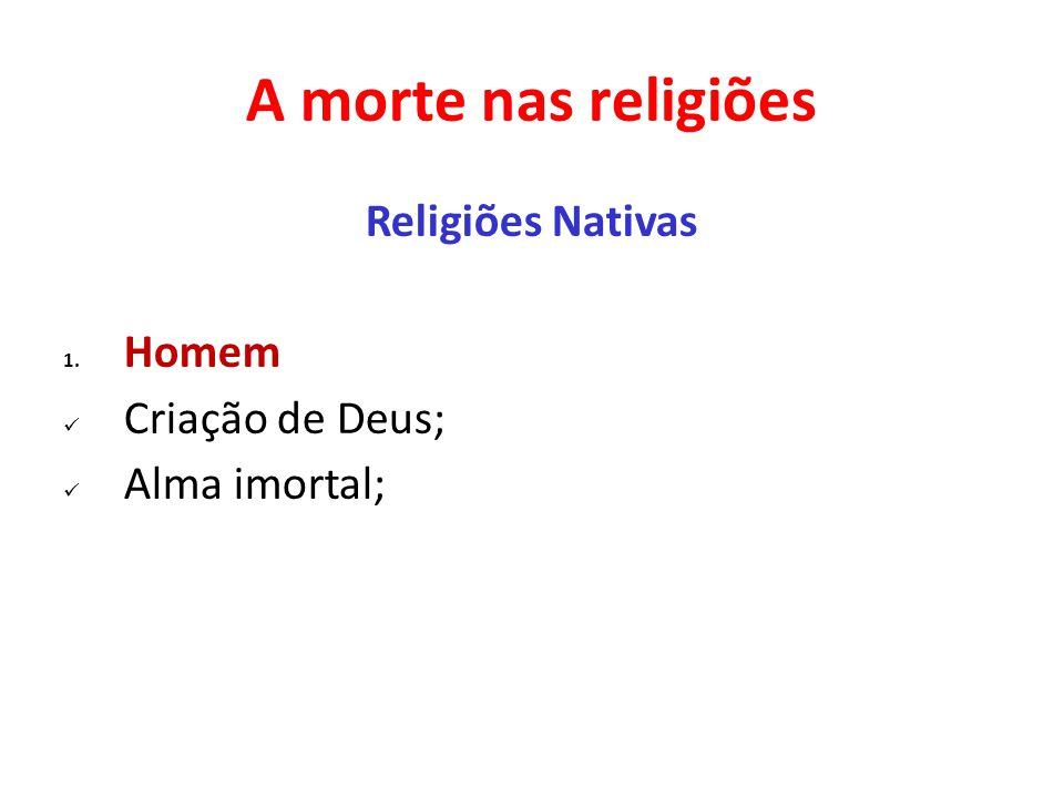 A morte nas religiões Religiões Nativas 1. Homem Criação de Deus; Alma imortal;