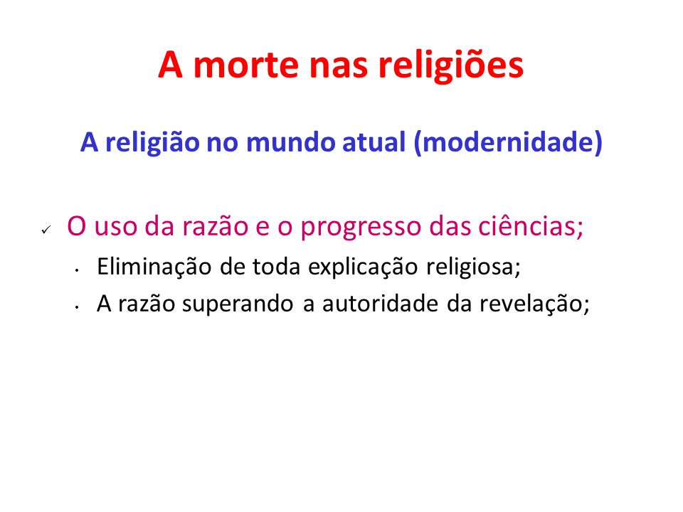 A morte nas religiões A religião no mundo atual (modernidade) O uso da razão e o progresso das ciências; Eliminação de toda explicação religiosa; A ra
