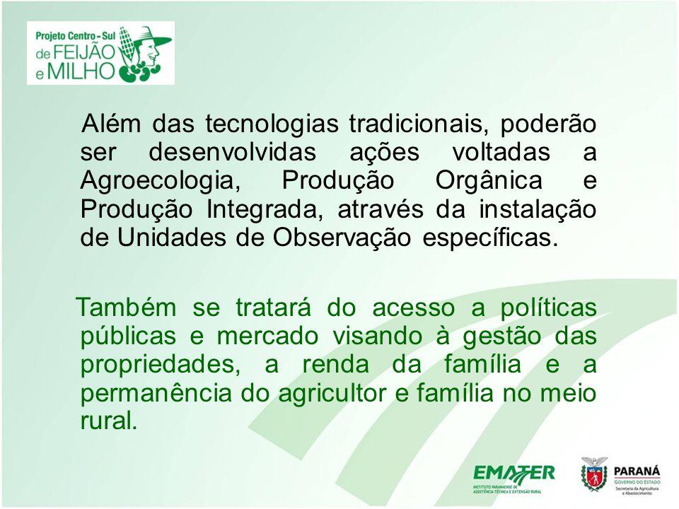 Além das tecnologias tradicionais, poderão ser desenvolvidas ações voltadas a Agroecologia, Produção Orgânica e Produção Integrada, através da instala