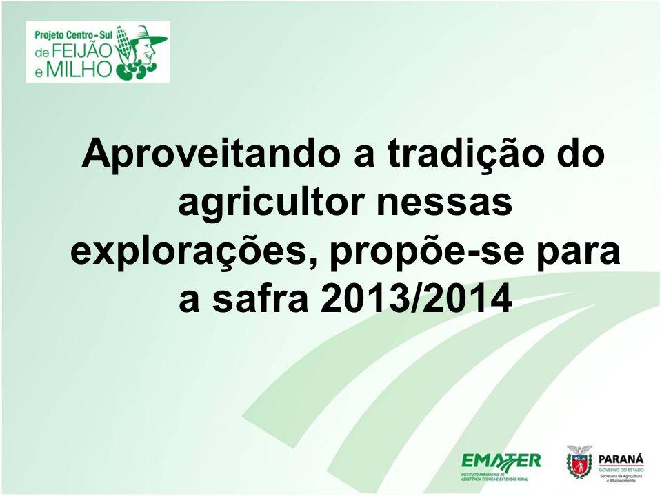 Aproveitando a tradição do agricultor nessas explorações, propõe-se para a safra 2013/2014