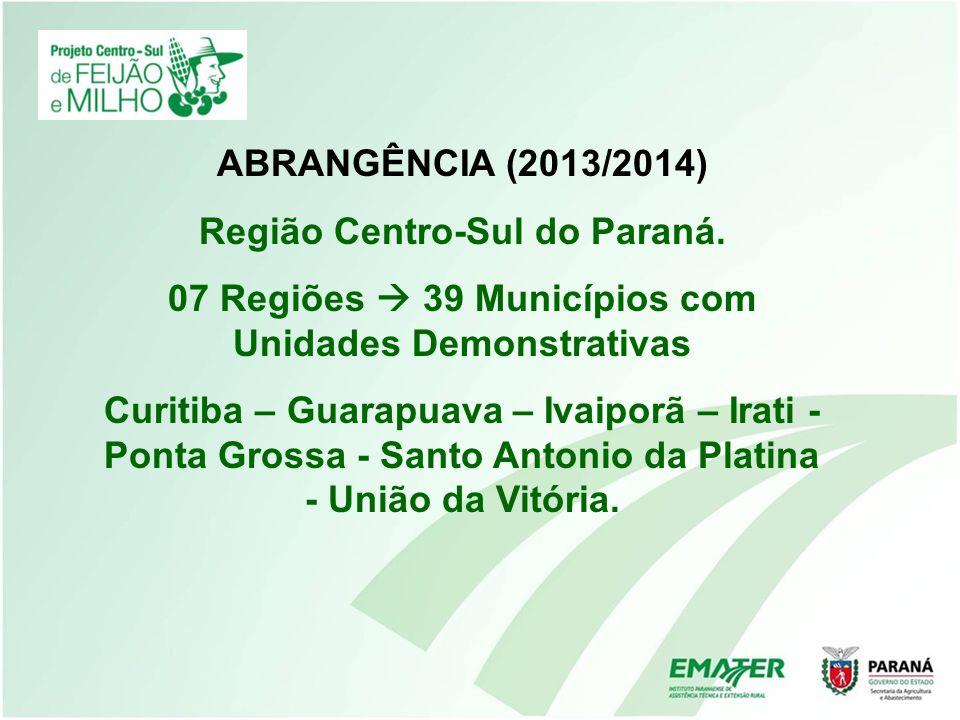 ABRANGÊNCIA (2013/2014) Região Centro-Sul do Paraná. 07 Regiões 39 Municípios com Unidades Demonstrativas Curitiba – Guarapuava – Ivaiporã – Irati - P