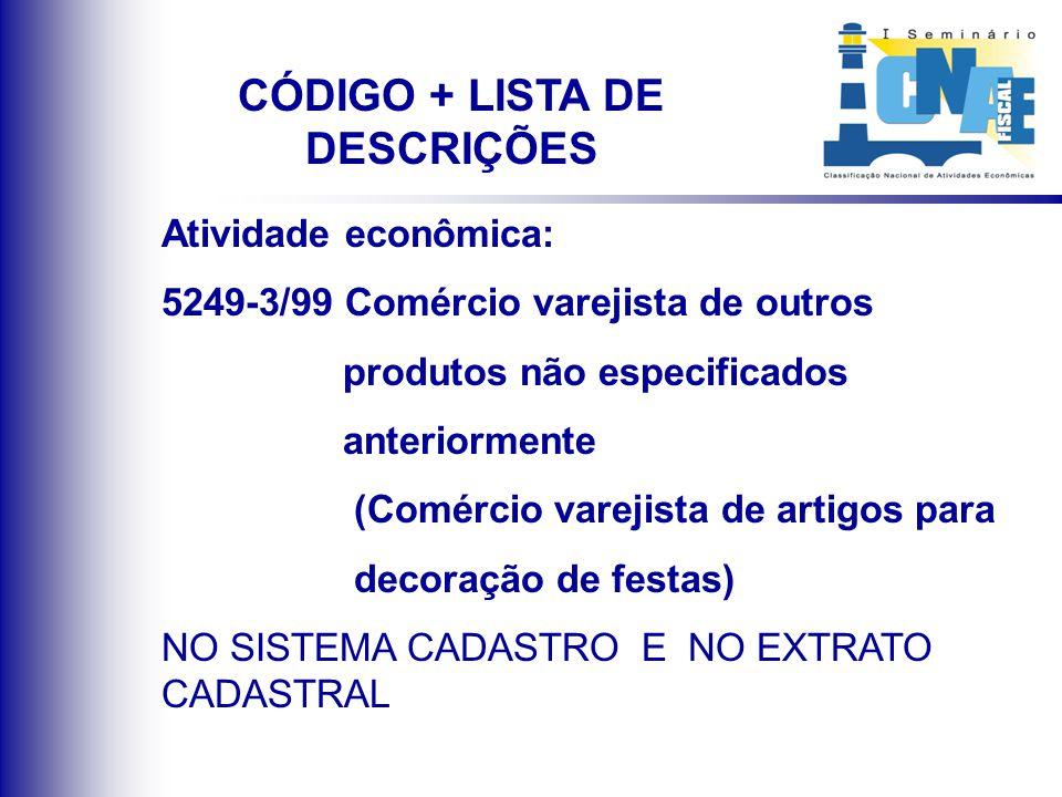 Atividade econômica: 5249-3/99 Comércio varejista de outros produtos não especificados anteriormente (Comércio varejista de artigos para decoração de
