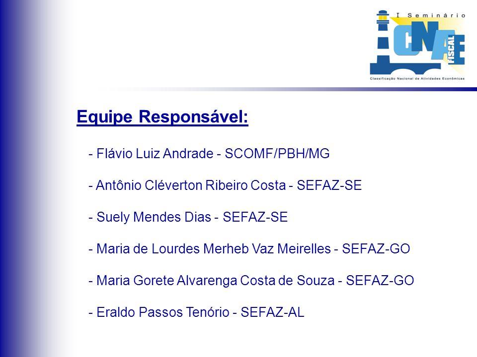 Equipe Responsável: - Flávio Luiz Andrade - SCOMF/PBH/MG - Antônio Cléverton Ribeiro Costa - SEFAZ-SE - Suely Mendes Dias - SEFAZ-SE - Maria de Lourde