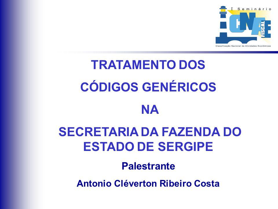 TRATAMENTO DOS CÓDIGOS GENÉRICOS NA SECRETARIA DA FAZENDA DO ESTADO DE SERGIPE Palestrante Antonio Cléverton Ribeiro Costa
