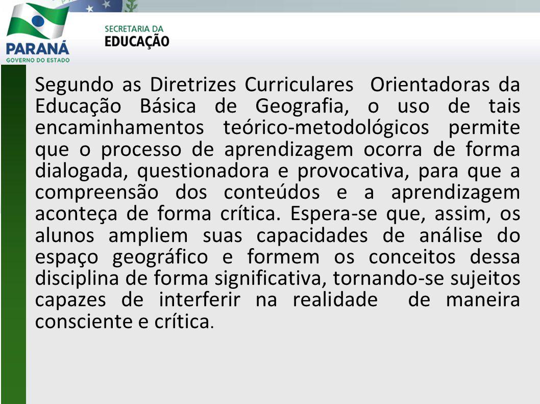 Segundo as Diretrizes Curriculares Orientadoras da Educação Básica de Geografia, o uso de tais encaminhamentos teórico-metodológicos permite que o pro