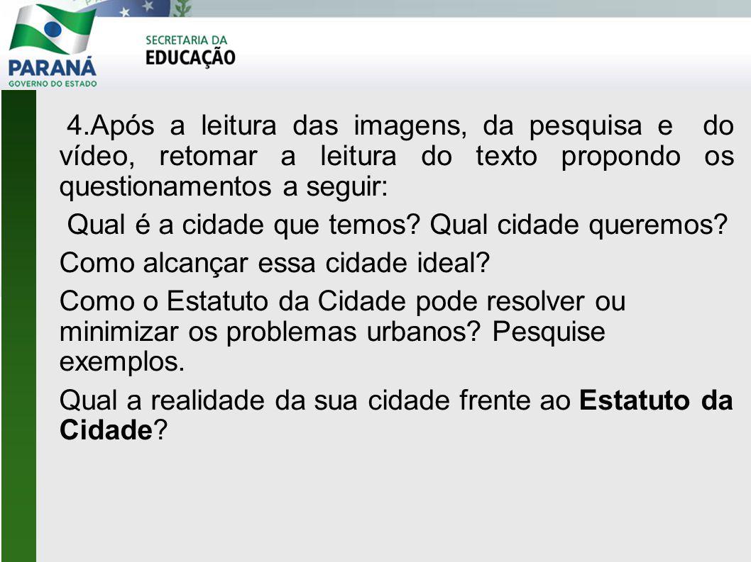 4.Após a leitura das imagens, da pesquisa e do vídeo, retomar a leitura do texto propondo os questionamentos a seguir: Qual é a cidade que temos? Qual