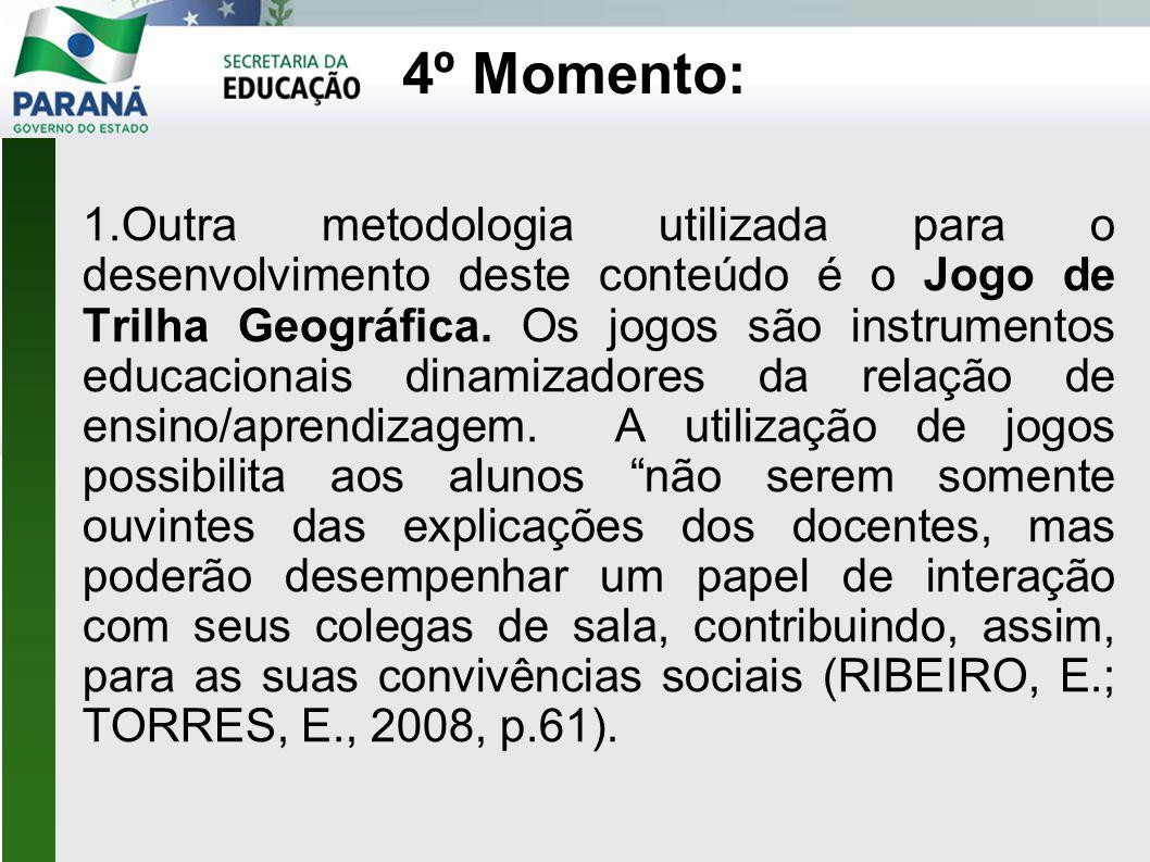4º Momento: 1.Outra metodologia utilizada para o desenvolvimento deste conteúdo é o Jogo de Trilha Geográfica. Os jogos são instrumentos educacionais