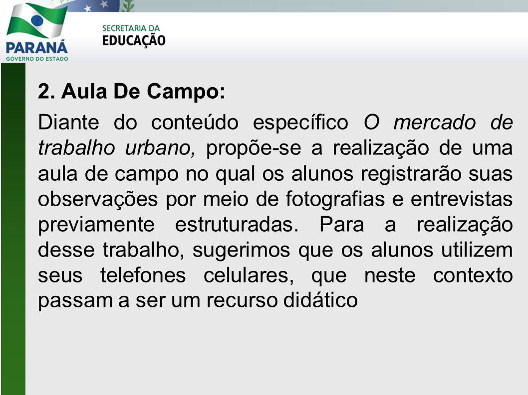 2. Aula De Campo: Diante do conteúdo específico O mercado de trabalho urbano, propõe-se a realização de uma aula de campo no qual os alunos registrarã