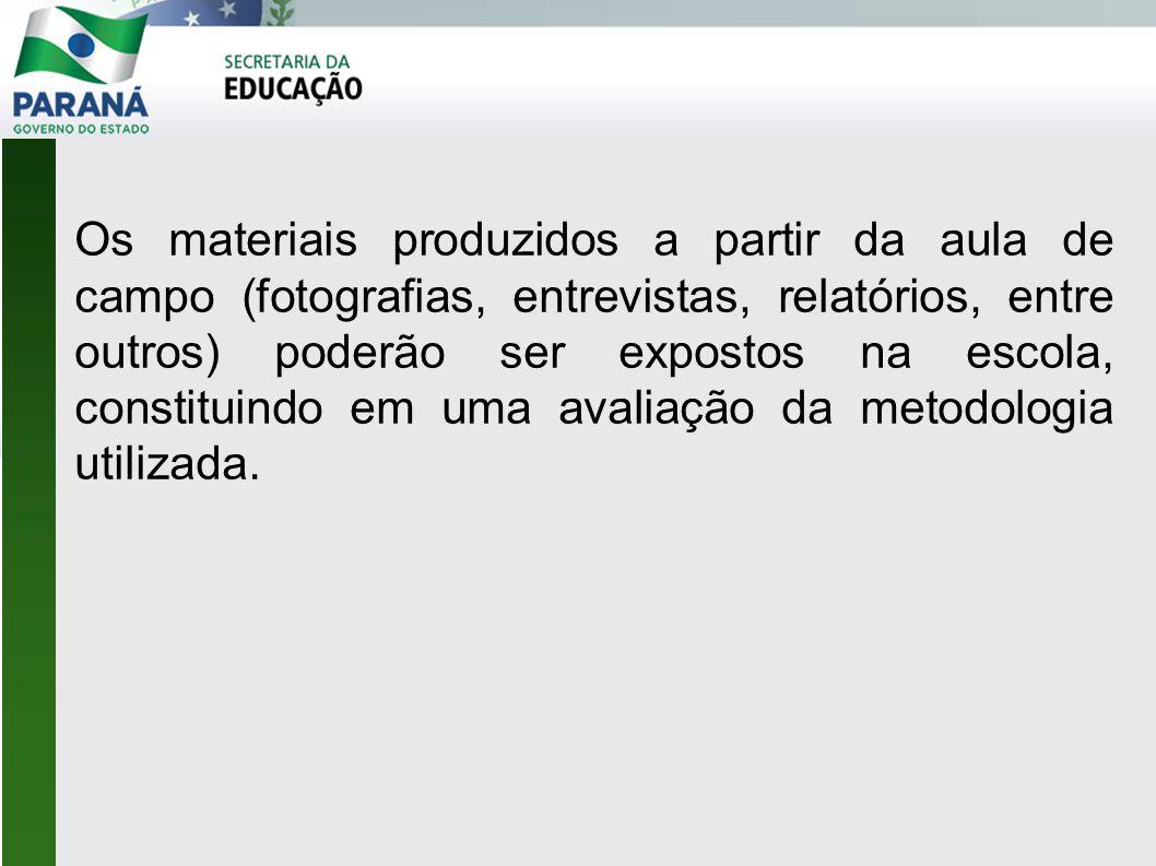 Os materiais produzidos a partir da aula de campo (fotografias, entrevistas, relatórios, entre outros) poderão ser expostos na escola, constituindo em