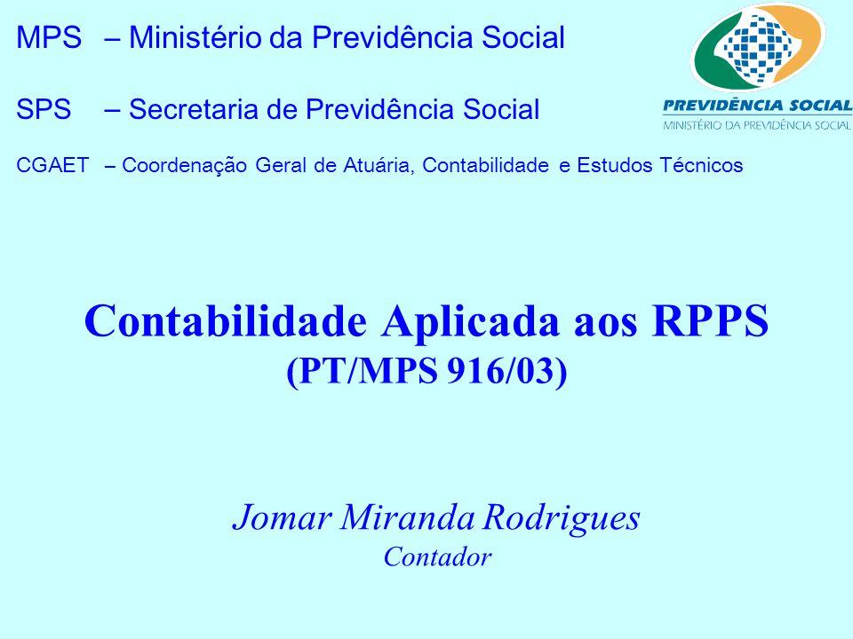 Contabilidade Aplicada aos RPPS (PT/MPS 916/03) MPS– Ministério da Previdência Social SPS – Secretaria de Previdência Social CGAET– Coordenação Geral