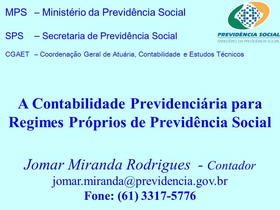 MPS– Ministério da Previdência Social SPS – Secretaria de Previdência Social CGAET– Coordenação Geral de Atuária, Contabilidade e Estudos Técnicos Jom