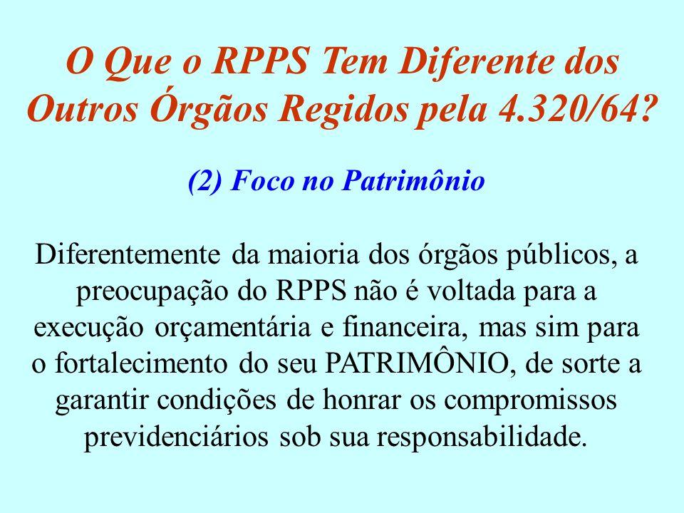 O Que o RPPS Tem Diferente dos Outros Órgãos Regidos pela 4.320/64? (2) Foco no Patrimônio Diferentemente da maioria dos órgãos públicos, a preocupaçã