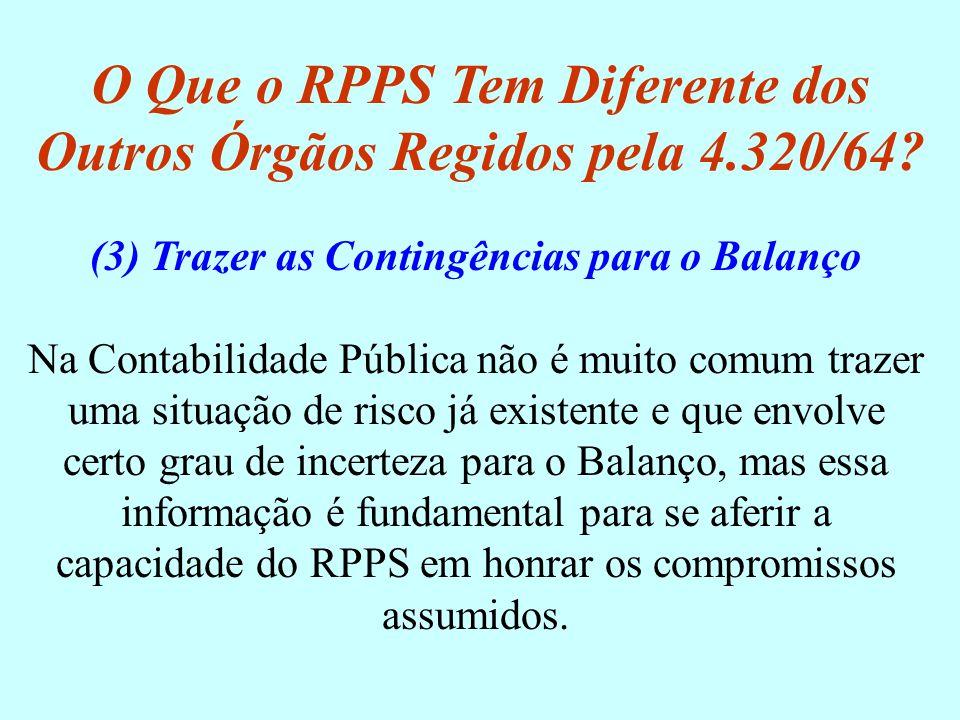 O Que o RPPS Tem Diferente dos Outros Órgãos Regidos pela 4.320/64? (3) Trazer as Contingências para o Balanço Na Contabilidade Pública não é muito co