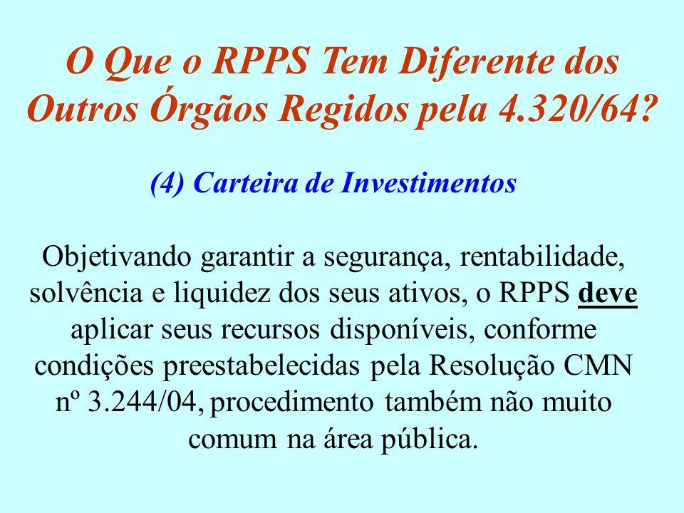 O Que o RPPS Tem Diferente dos Outros Órgãos Regidos pela 4.320/64? (4) Carteira de Investimentos Objetivando garantir a segurança, rentabilidade, sol
