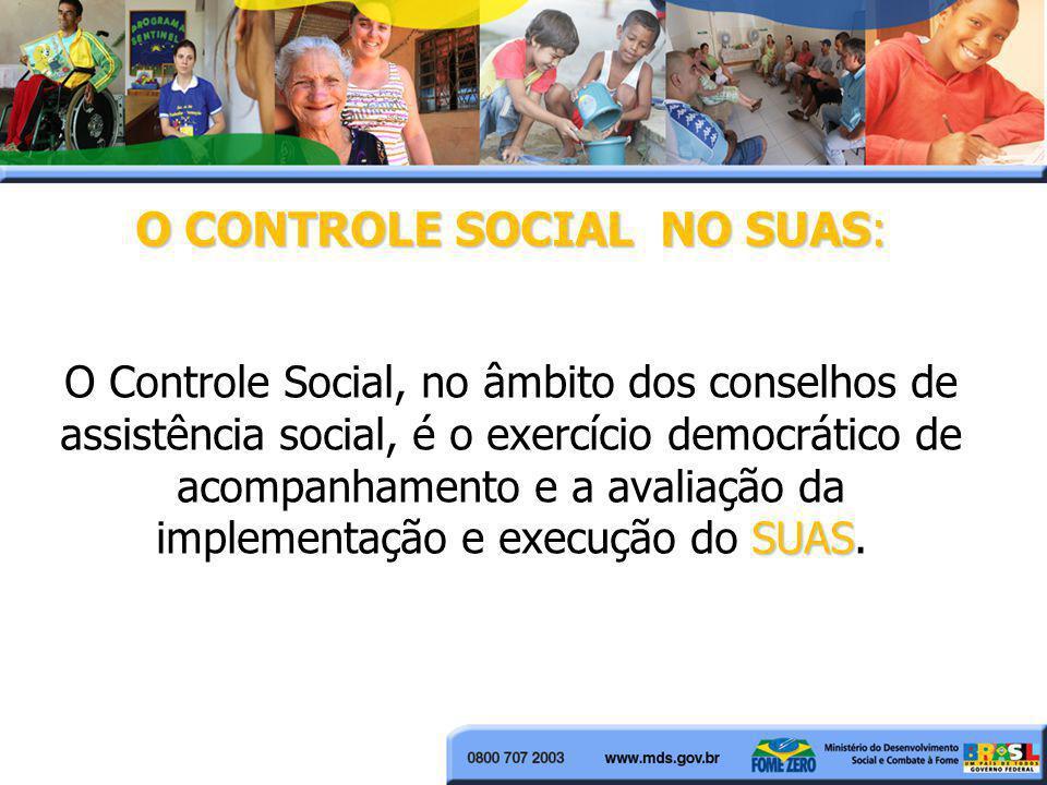 O CONTROLE SOCIAL NO SUAS: SUAS O CONTROLE SOCIAL NO SUAS: O Controle Social, no âmbito dos conselhos de assistência social, é o exercício democrático
