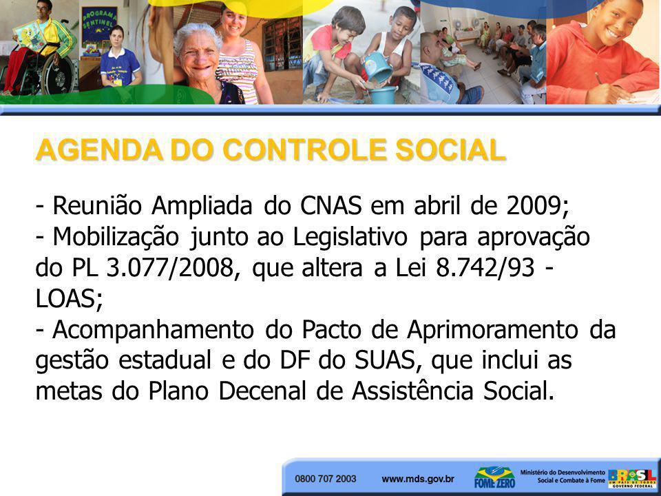 AGENDA DO CONTROLE SOCIAL - Reunião Ampliada do CNAS em abril de 2009; - Mobilização junto ao Legislativo para aprovação do PL 3.077/2008, que altera