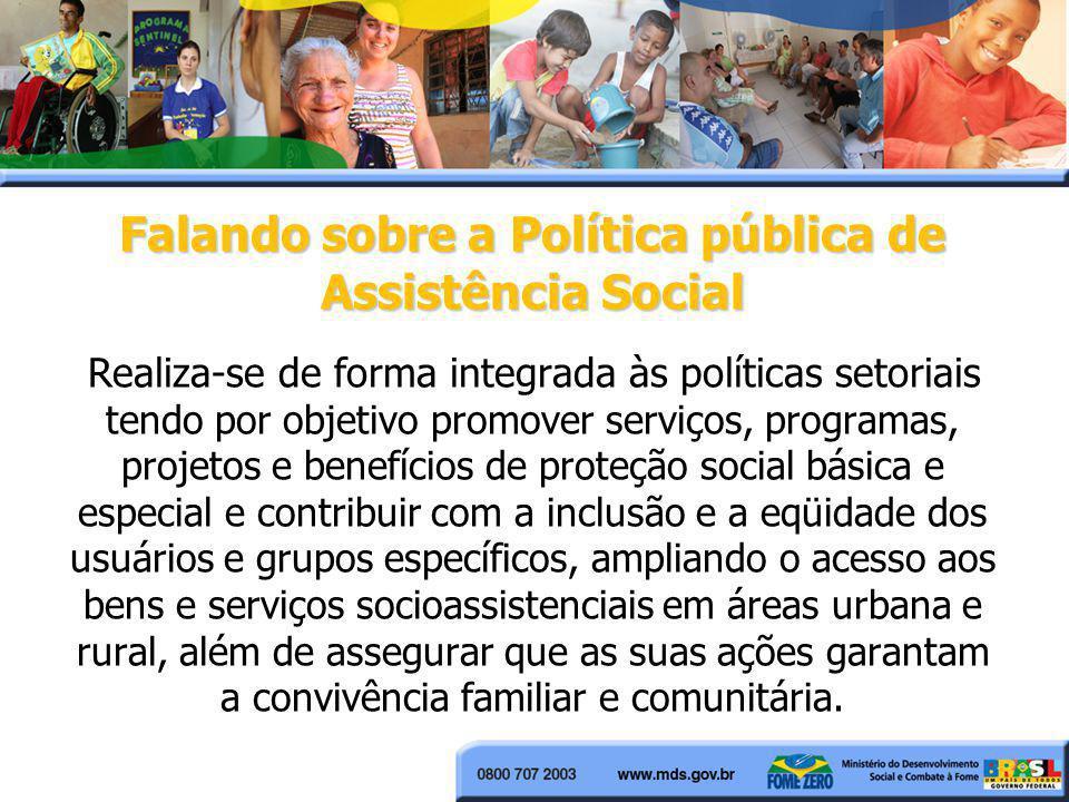 Falando sobre a Política pública de Assistência Social Falando sobre a Política pública de Assistência Social Realiza-se de forma integrada às polític