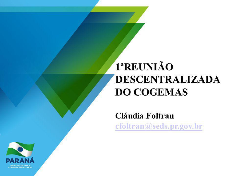 1ªREUNIÃO DESCENTRALIZADA DO COGEMAS Cláudia Foltran cfoltran@seds.pr.gov.br