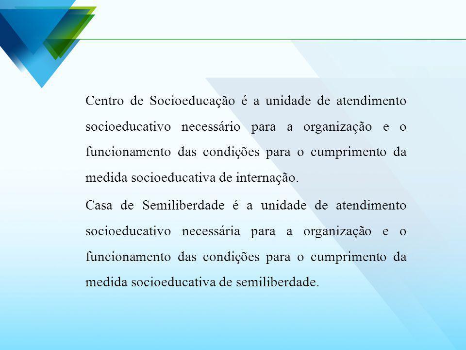 Centro de Socioeducação é a unidade de atendimento socioeducativo necessário para a organização e o funcionamento das condições para o cumprimento da
