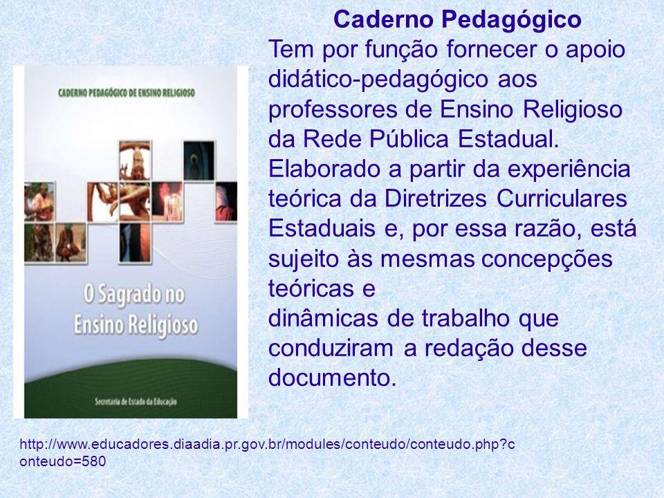 Caderno Pedagógico Tem por função fornecer o apoio didático-pedagógico aos professores de Ensino Religioso da Rede Pública Estadual. Elaborado a parti