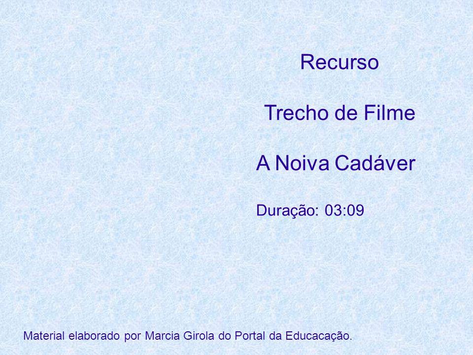 Recurso Trecho de Filme A Noiva Cadáver Duração: 03:09 Material elaborado por Marcia Girola do Portal da Educacação.