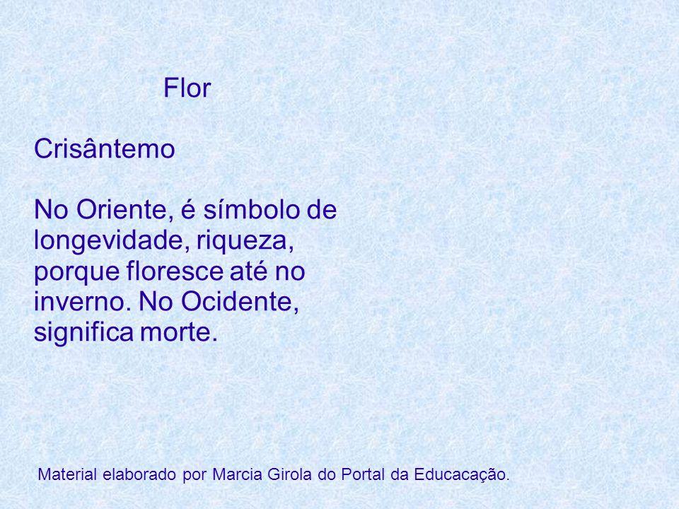 Flor Crisântemo No Oriente, é símbolo de longevidade, riqueza, porque floresce até no inverno. No Ocidente, significa morte. Material elaborado por Ma