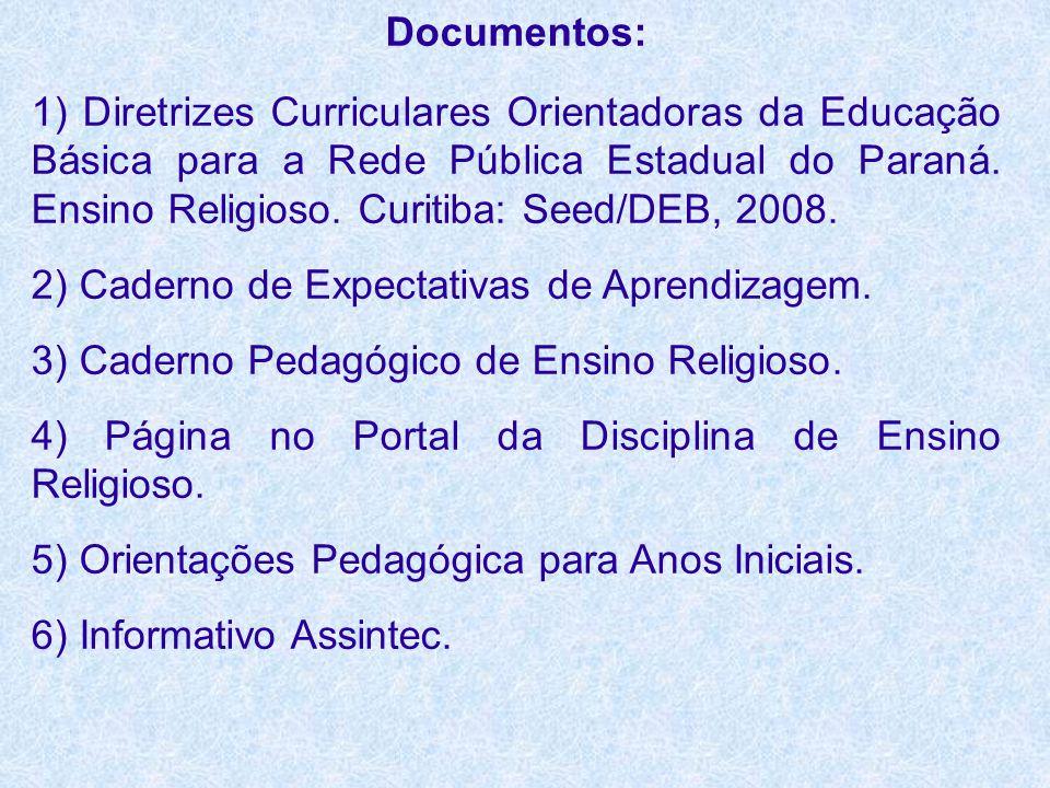 Documentos: 1) Diretrizes Curriculares Orientadoras da Educação Básica para a Rede Pública Estadual do Paraná. Ensino Religioso. Curitiba: Seed/DEB, 2