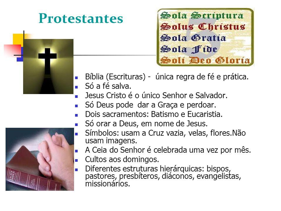 Protestantes Bíblia (Escrituras) - única regra de fé e prática. Só a fé salva. Jesus Cristo é o único Senhor e Salvador. Só Deus pode dar a Graça e pe