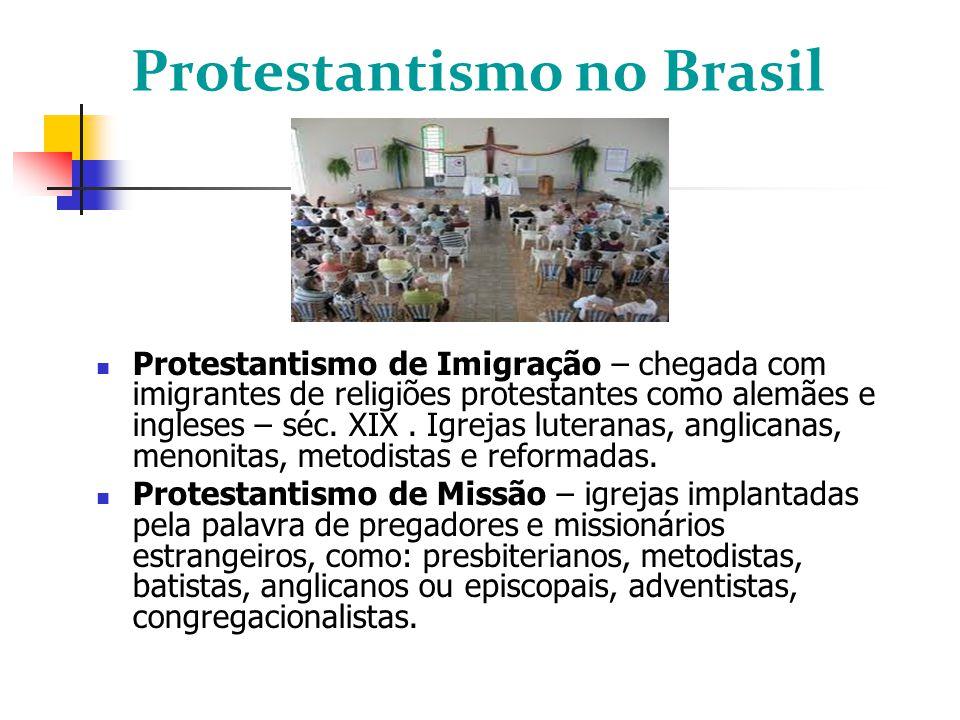 Protestantismo no Brasil Protestantismo de Imigração – chegada com imigrantes de religiões protestantes como alemães e ingleses – séc.