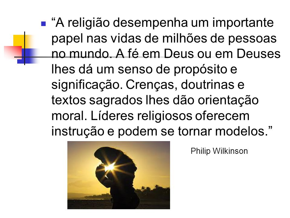 A religião desempenha um importante papel nas vidas de milhões de pessoas no mundo. A fé em Deus ou em Deuses lhes dá um senso de propósito e signific