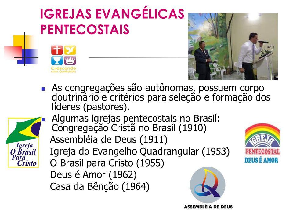 IGREJAS EVANGÉLICAS PENTECOSTAIS As congregações são autônomas, possuem corpo doutrinário e critérios para seleção e formação dos líderes (pastores).