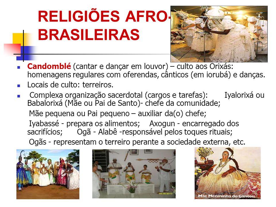 RELIGIÕES AFRO- BRASILEIRAS Candomblé (cantar e dançar em louvor) – culto aos Orixás: homenagens regulares com oferendas, cânticos (em iorubá) e danças.