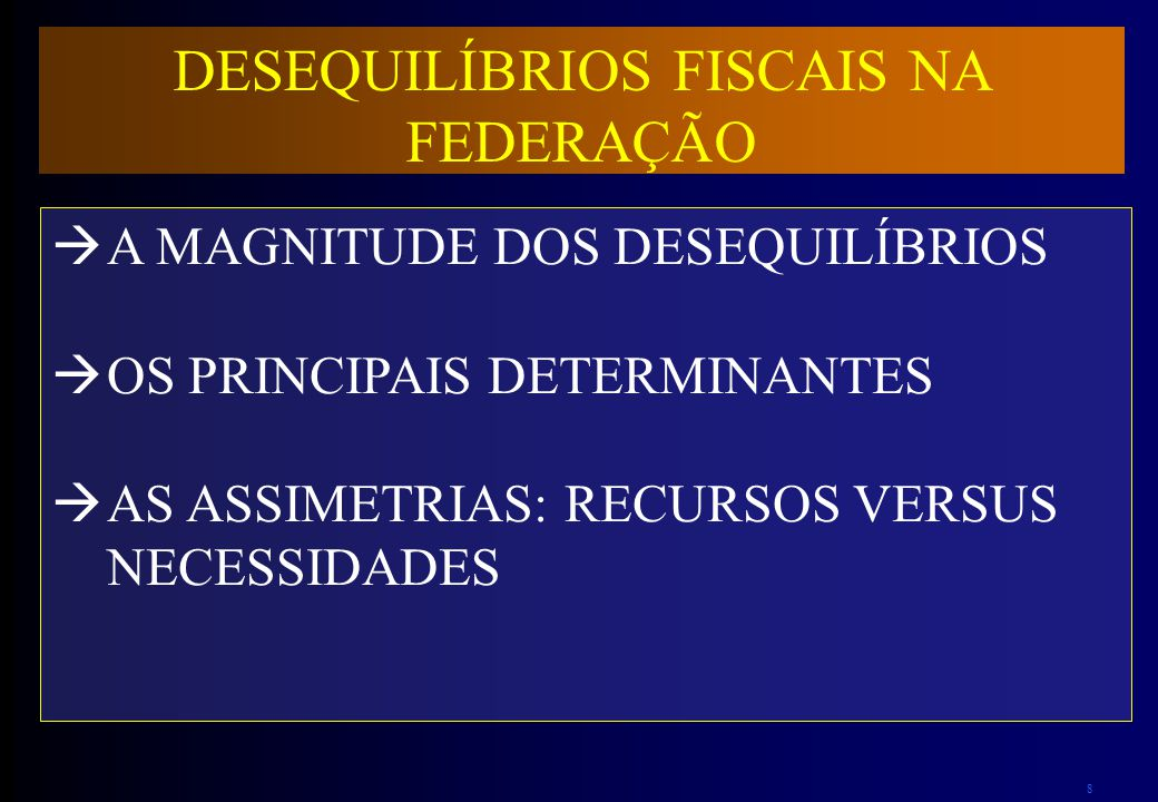 8 A MAGNITUDE DOS DESEQUILÍBRIOS OS PRINCIPAIS DETERMINANTES AS ASSIMETRIAS: RECURSOS VERSUS NECESSIDADES DESEQUILÍBRIOS FISCAIS NA FEDERAÇÃO