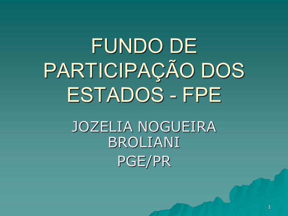 1 FUNDO DE PARTICIPAÇÃO DOS ESTADOS - FPE JOZELIA NOGUEIRA BROLIANI PGE/PR
