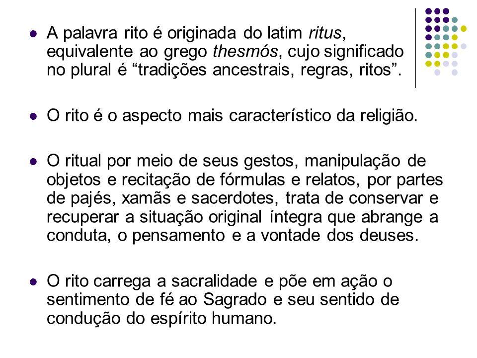 A palavra rito é originada do latim ritus, equivalente ao grego thesmós, cujo significado no plural é tradições ancestrais, regras, ritos. O rito é o