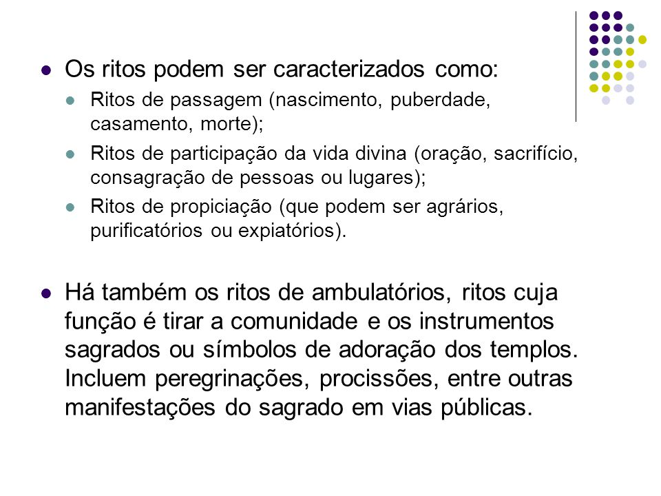 Os ritos podem ser caracterizados como: Ritos de passagem (nascimento, puberdade, casamento, morte); Ritos de participação da vida divina (oração, sac