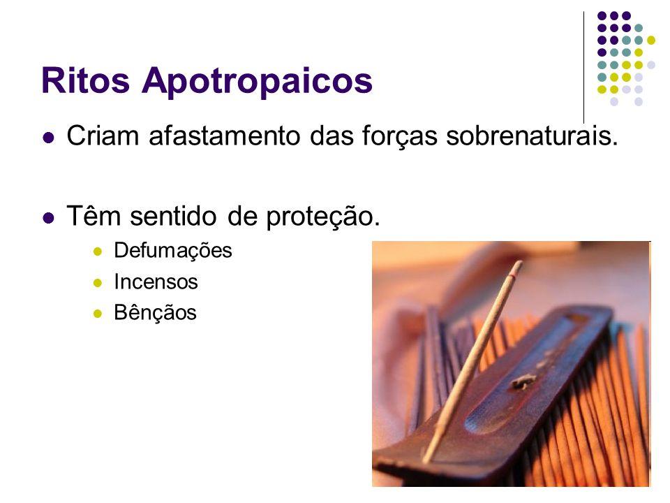 Ritos Apotropaicos Criam afastamento das forças sobrenaturais. Têm sentido de proteção. Defumações Incensos Bênçãos