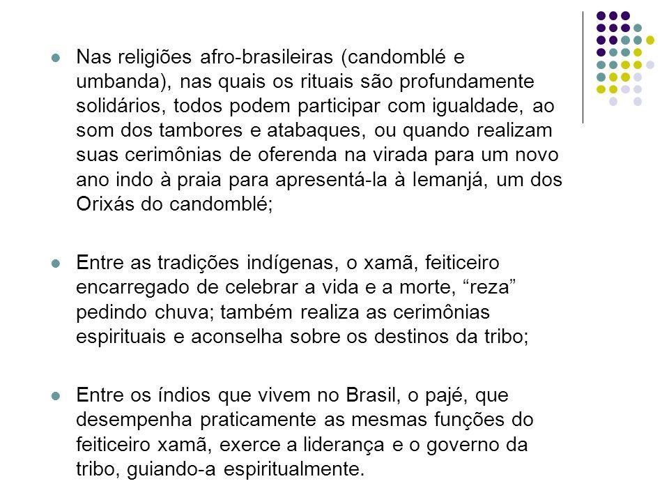 Nas religiões afro-brasileiras (candomblé e umbanda), nas quais os rituais são profundamente solidários, todos podem participar com igualdade, ao som