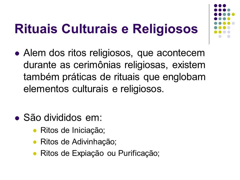 Rituais Culturais e Religiosos Alem dos ritos religiosos, que acontecem durante as cerimônias religiosas, existem também práticas de rituais que englo