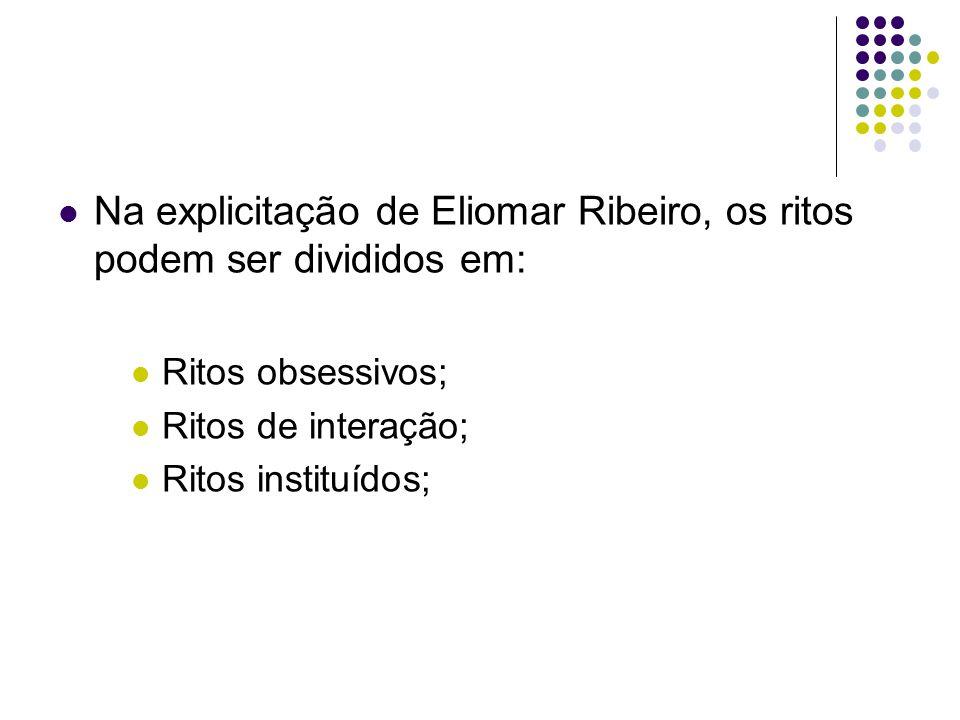 Na explicitação de Eliomar Ribeiro, os ritos podem ser divididos em: Ritos obsessivos; Ritos de interação; Ritos instituídos;